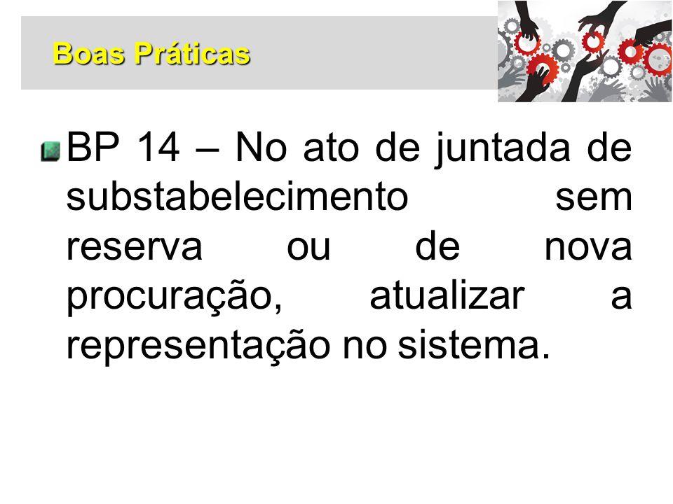 Boas Práticas BP 14 – No ato de juntada de substabelecimento sem reserva ou de nova procuração, atualizar a representação no sistema.