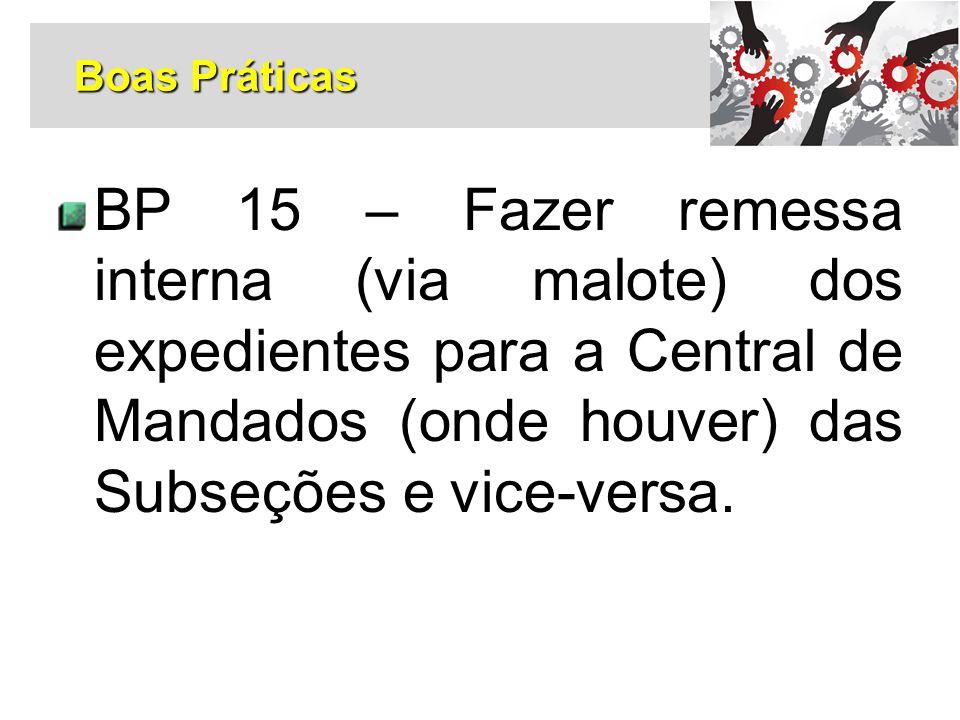 Boas Práticas BP 15 – Fazer remessa interna (via malote) dos expedientes para a Central de Mandados (onde houver) das Subseções e vice-versa.