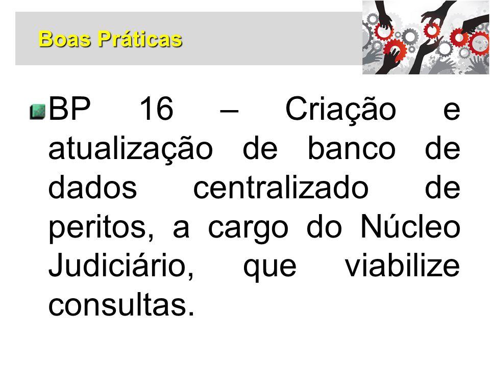 Boas Práticas BP 16 – Criação e atualização de banco de dados centralizado de peritos, a cargo do Núcleo Judiciário, que viabilize consultas.