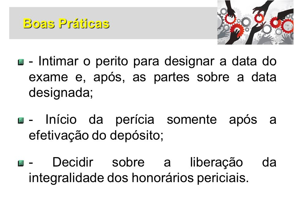 Boas Práticas - Intimar o perito para designar a data do exame e, após, as partes sobre a data designada;