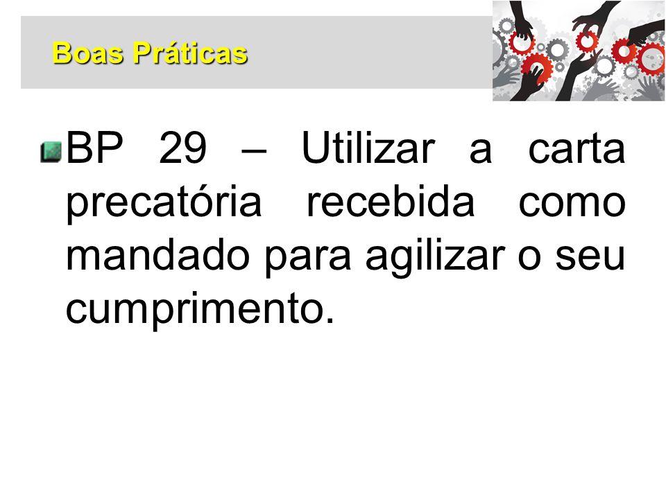 Boas Práticas BP 29 – Utilizar a carta precatória recebida como mandado para agilizar o seu cumprimento.