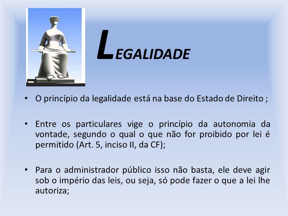 LEGALIDADE O princípio da legalidade está na base do Estado de Direito ;