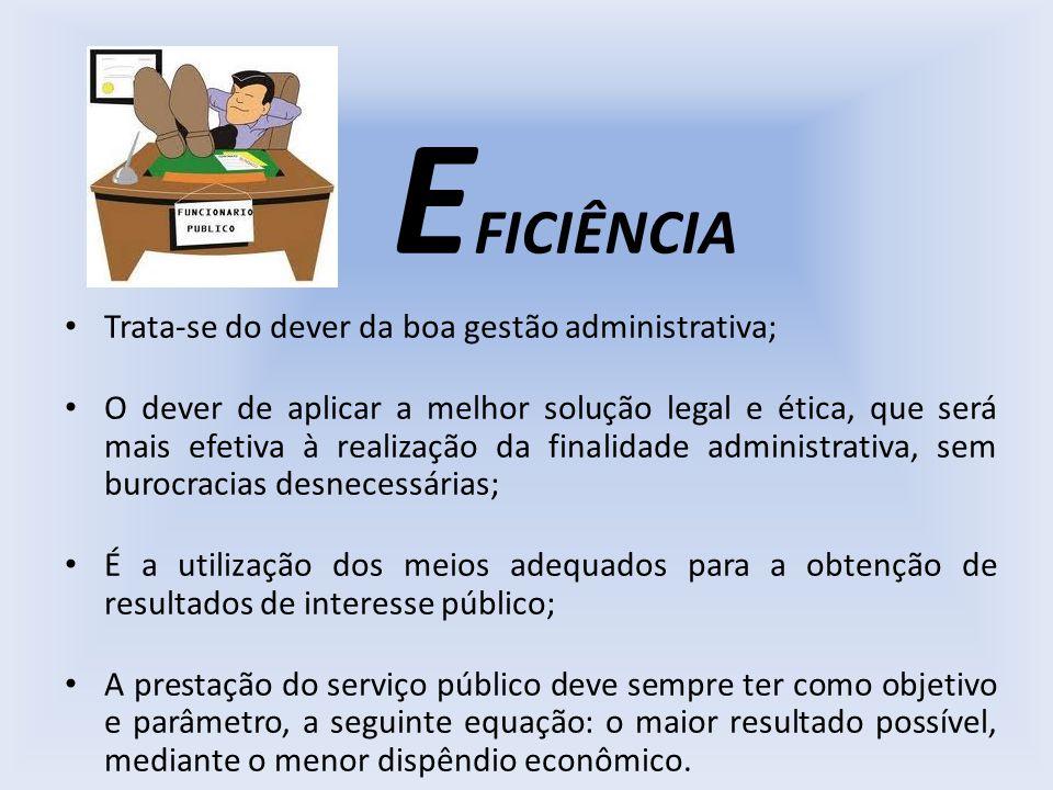 EFICIÊNCIA Trata-se do dever da boa gestão administrativa;