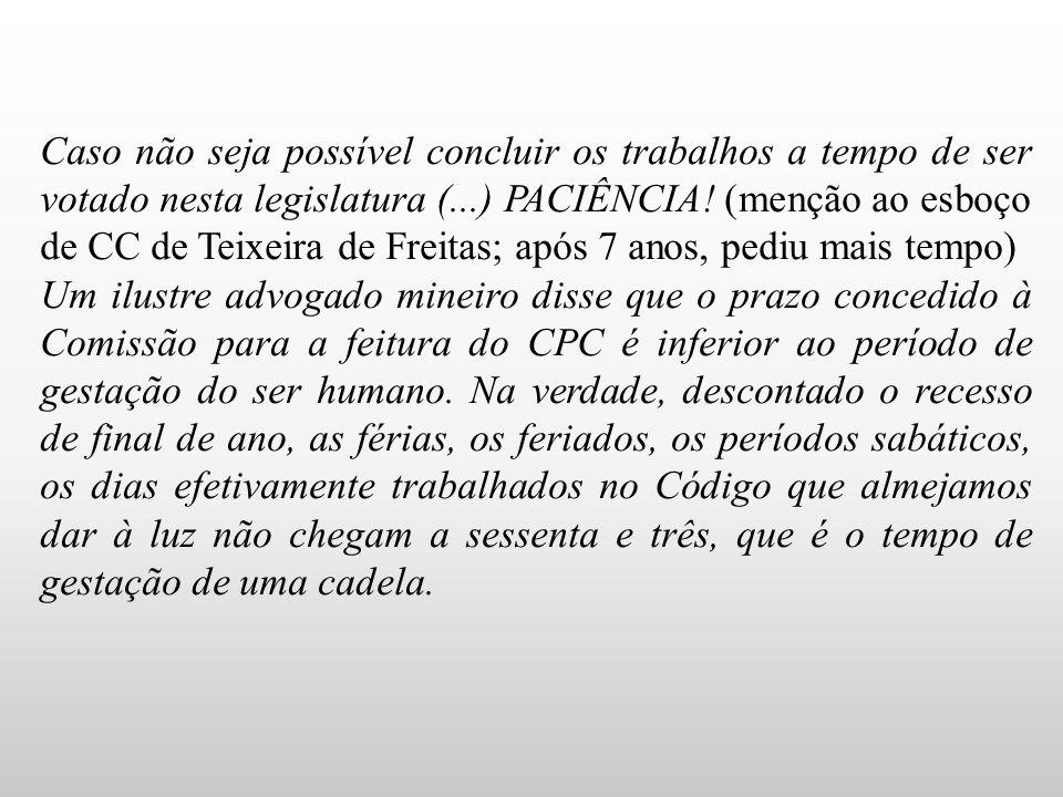 Caso não seja possível concluir os trabalhos a tempo de ser votado nesta legislatura (...) PACIÊNCIA! (menção ao esboço de CC de Teixeira de Freitas; após 7 anos, pediu mais tempo)