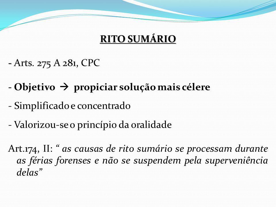RITO SUMÁRIO - Arts. 275 A 281, CPC. - Objetivo  propiciar solução mais célere. - Simplificado e concentrado.