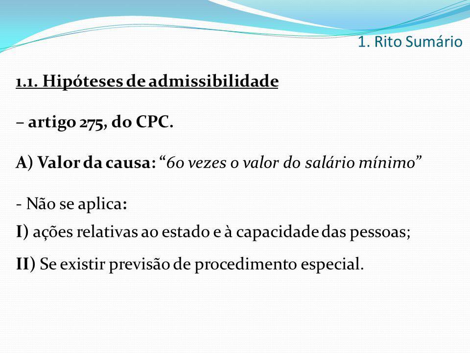 1. Rito Sumário 1.1. Hipóteses de admissibilidade. – artigo 275, do CPC. A) Valor da causa: 60 vezes o valor do salário mínimo