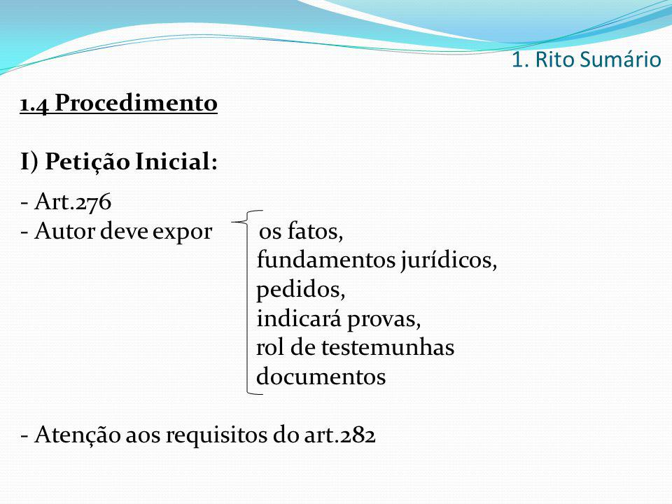 1. Rito Sumário 1.4 Procedimento. I) Petição Inicial: - Art.276. - Autor deve expor os fatos,