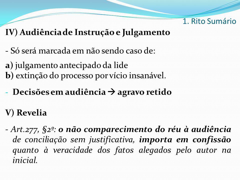 1. Rito Sumário IV) Audiência de Instrução e Julgamento. - Só será marcada em não sendo caso de: a) julgamento antecipado da lide.