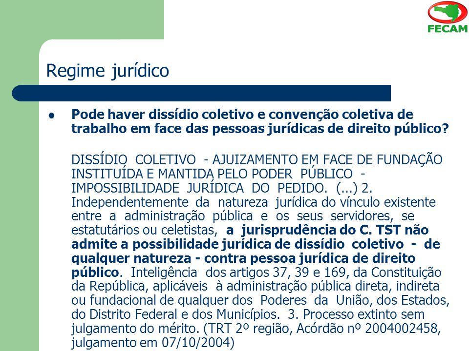 Regime jurídico Pode haver dissídio coletivo e convenção coletiva de trabalho em face das pessoas jurídicas de direito público