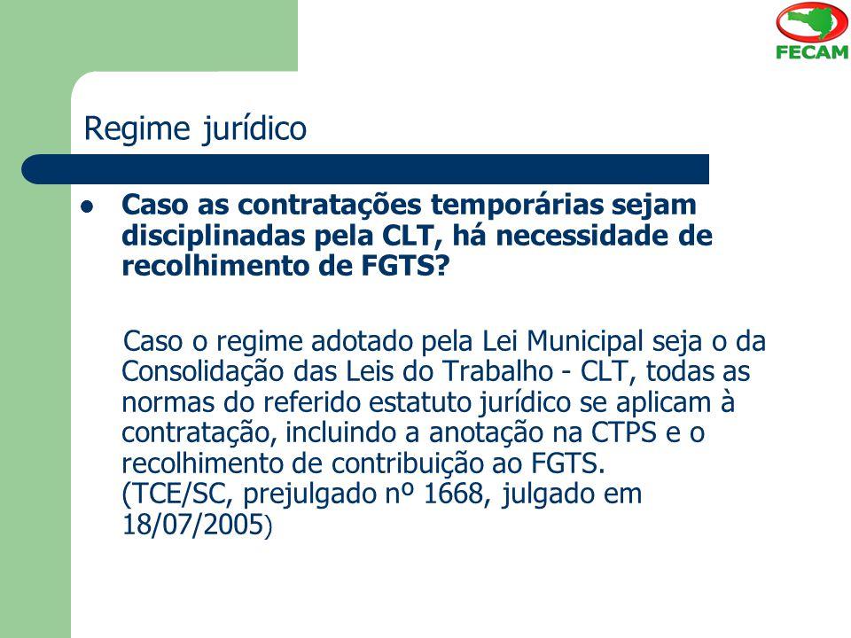 Regime jurídico Caso as contratações temporárias sejam disciplinadas pela CLT, há necessidade de recolhimento de FGTS