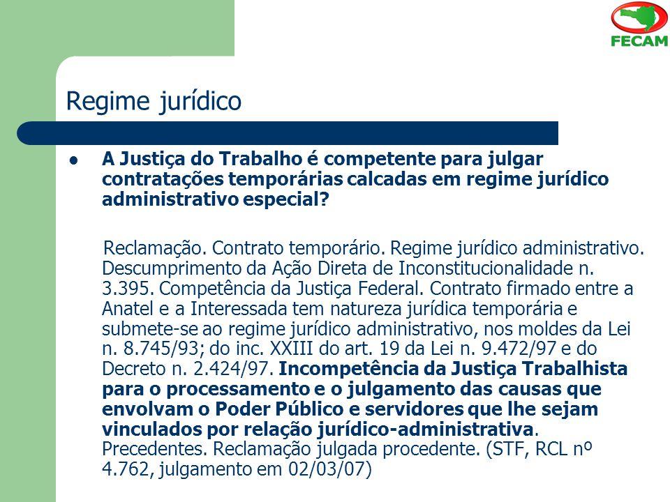 Regime jurídico A Justiça do Trabalho é competente para julgar contratações temporárias calcadas em regime jurídico administrativo especial