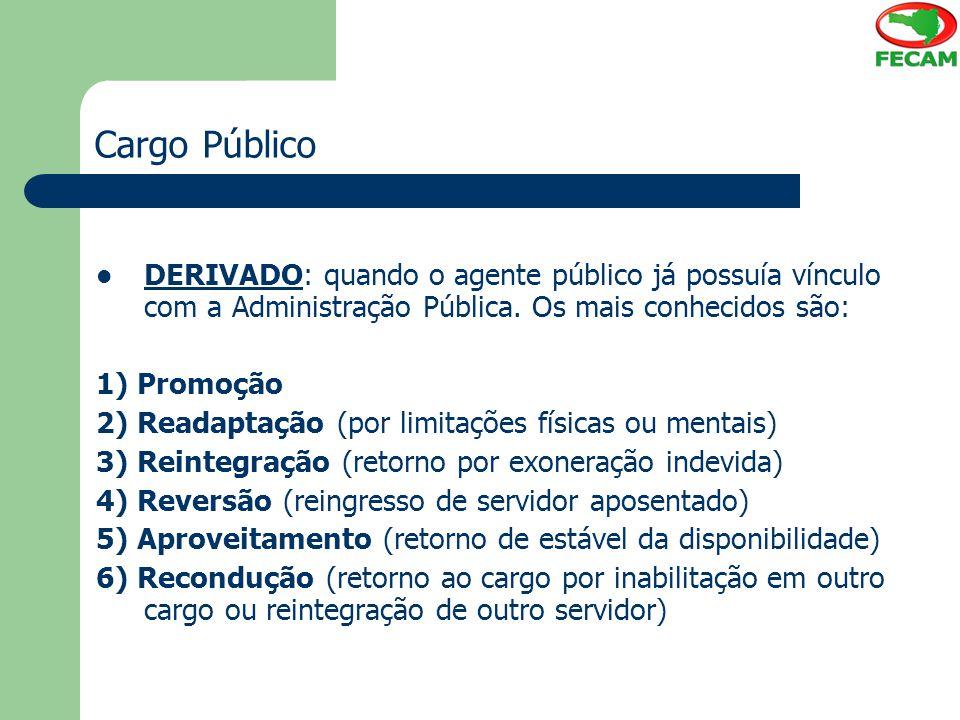 Cargo Público DERIVADO: quando o agente público já possuía vínculo com a Administração Pública. Os mais conhecidos são: