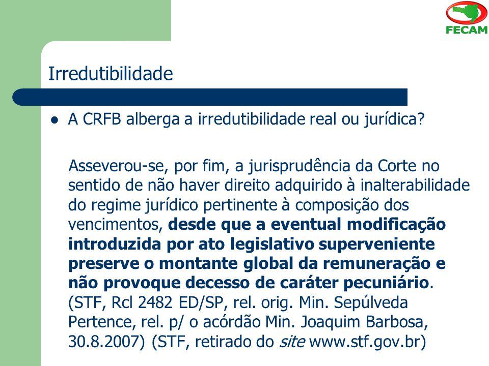 Irredutibilidade A CRFB alberga a irredutibilidade real ou jurídica