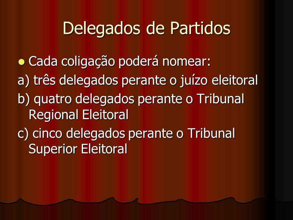 Delegados de Partidos Cada coligação poderá nomear: