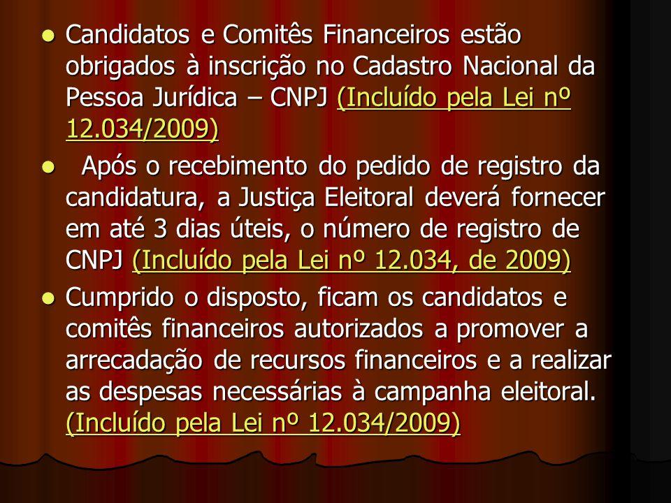 Candidatos e Comitês Financeiros estão obrigados à inscrição no Cadastro Nacional da Pessoa Jurídica – CNPJ (Incluído pela Lei nº 12.034/2009)