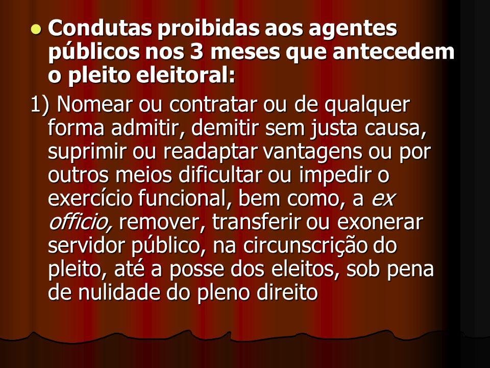 Condutas proibidas aos agentes públicos nos 3 meses que antecedem o pleito eleitoral: