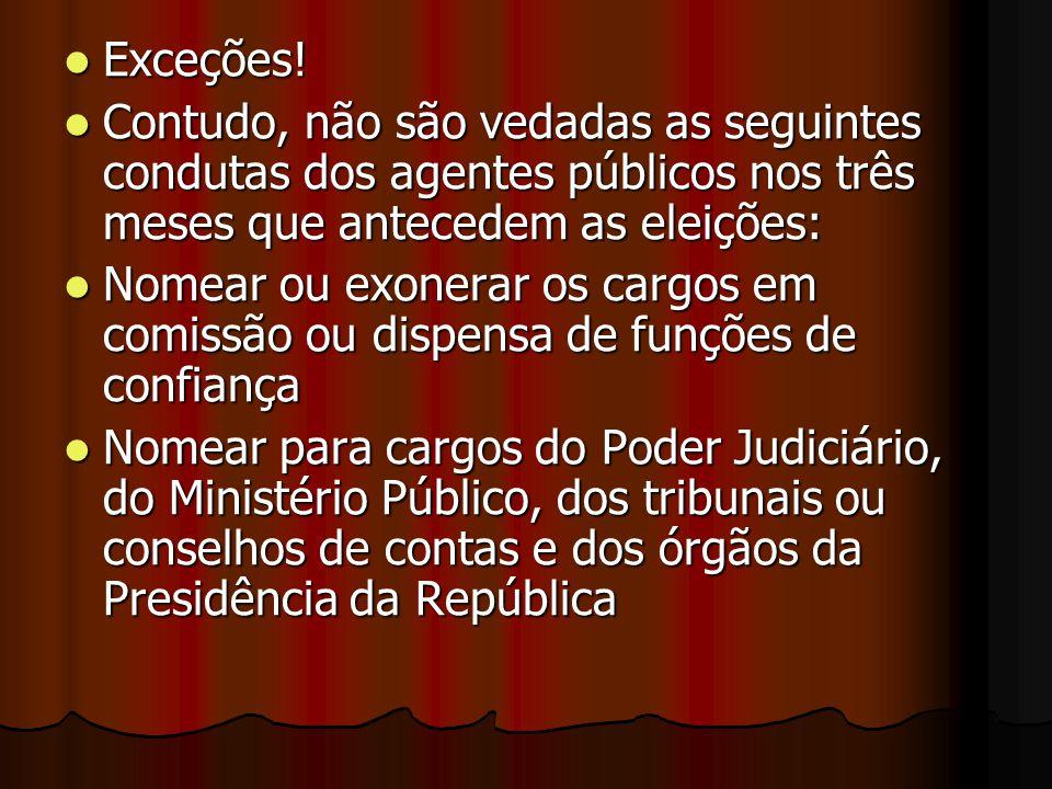 Exceções! Contudo, não são vedadas as seguintes condutas dos agentes públicos nos três meses que antecedem as eleições: