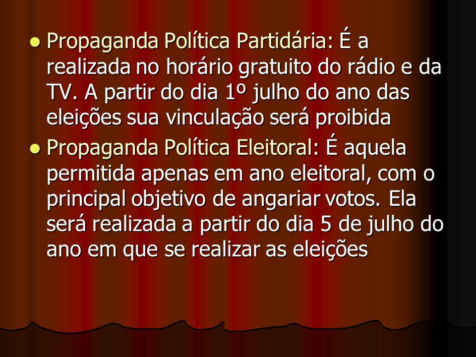 Propaganda Política Partidária: É a realizada no horário gratuito do rádio e da TV. A partir do dia 1º julho do ano das eleições sua vinculação será proibida