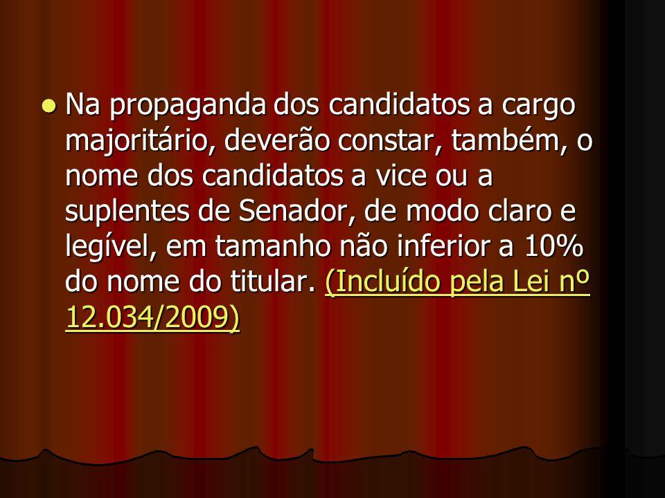 Na propaganda dos candidatos a cargo majoritário, deverão constar, também, o nome dos candidatos a vice ou a suplentes de Senador, de modo claro e legível, em tamanho não inferior a 10% do nome do titular.