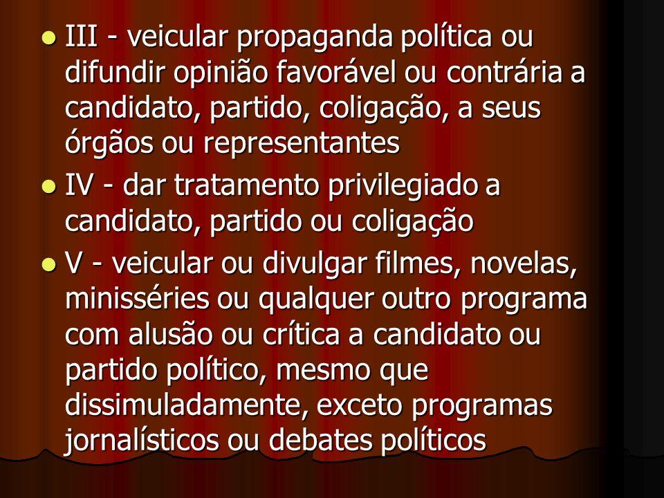 III - veicular propaganda política ou difundir opinião favorável ou contrária a candidato, partido, coligação, a seus órgãos ou representantes