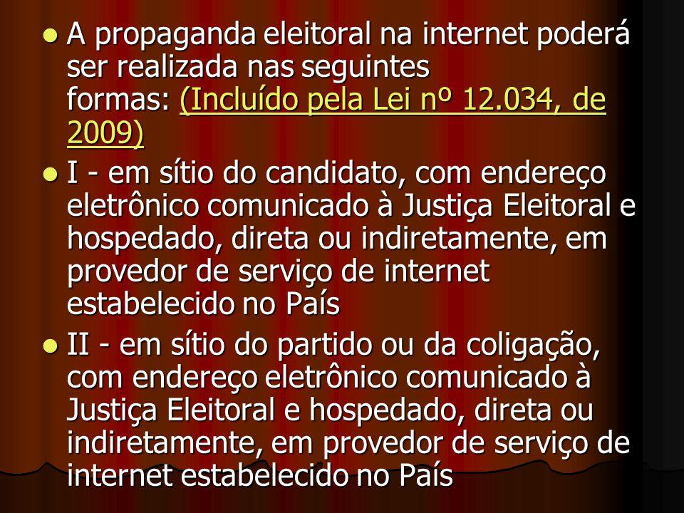 A propaganda eleitoral na internet poderá ser realizada nas seguintes formas: (Incluído pela Lei nº 12.034, de 2009)