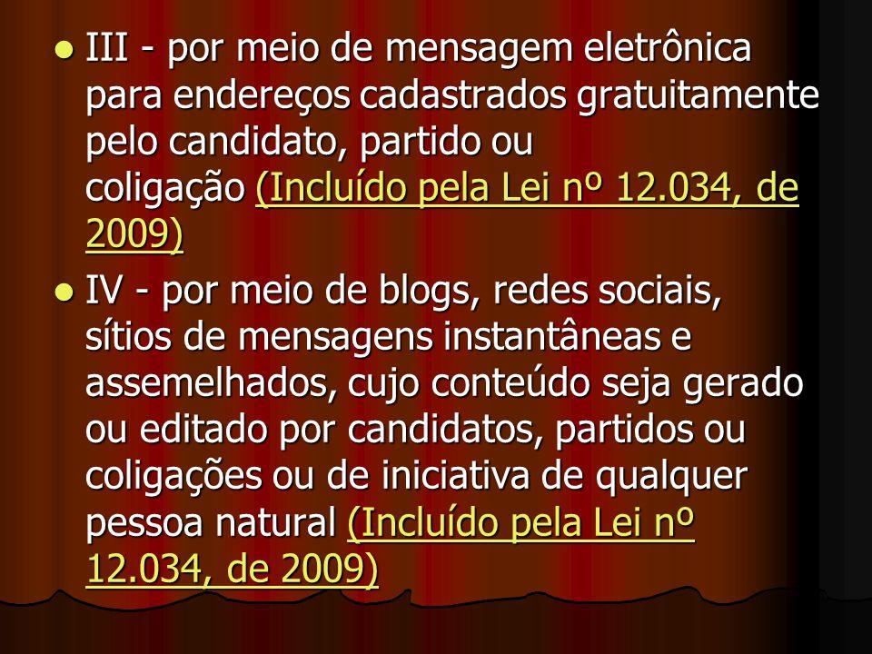 III - por meio de mensagem eletrônica para endereços cadastrados gratuitamente pelo candidato, partido ou coligação (Incluído pela Lei nº 12.034, de 2009)