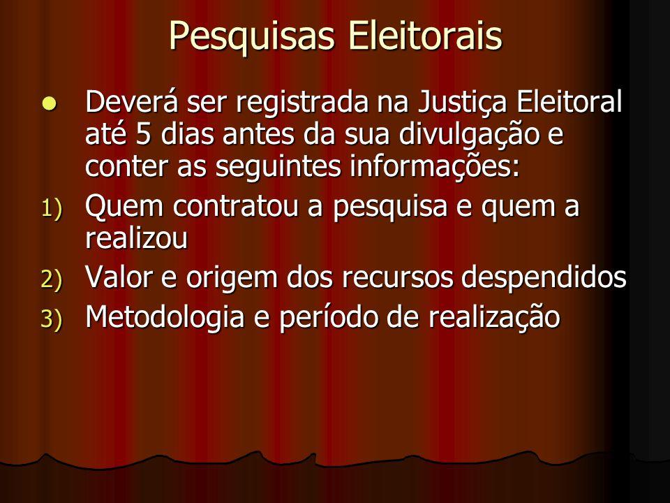 Pesquisas Eleitorais Deverá ser registrada na Justiça Eleitoral até 5 dias antes da sua divulgação e conter as seguintes informações: