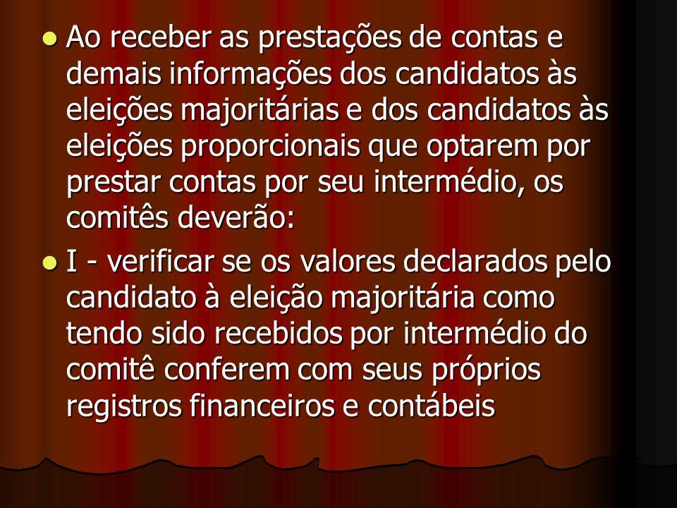 Ao receber as prestações de contas e demais informações dos candidatos às eleições majoritárias e dos candidatos às eleições proporcionais que optarem por prestar contas por seu intermédio, os comitês deverão: