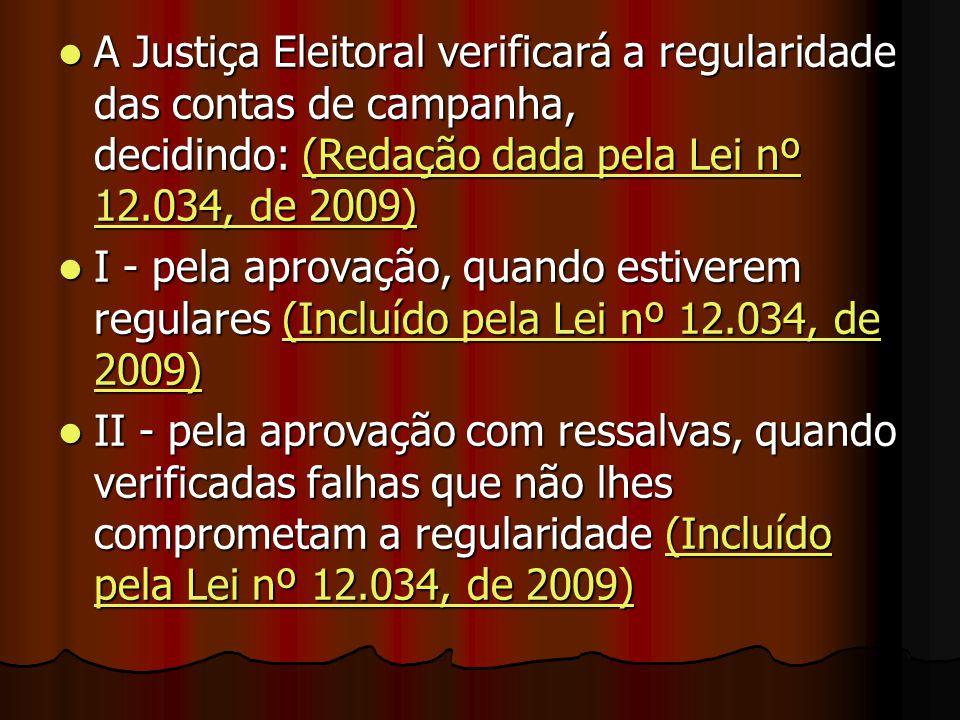 A Justiça Eleitoral verificará a regularidade das contas de campanha, decidindo: (Redação dada pela Lei nº 12.034, de 2009)