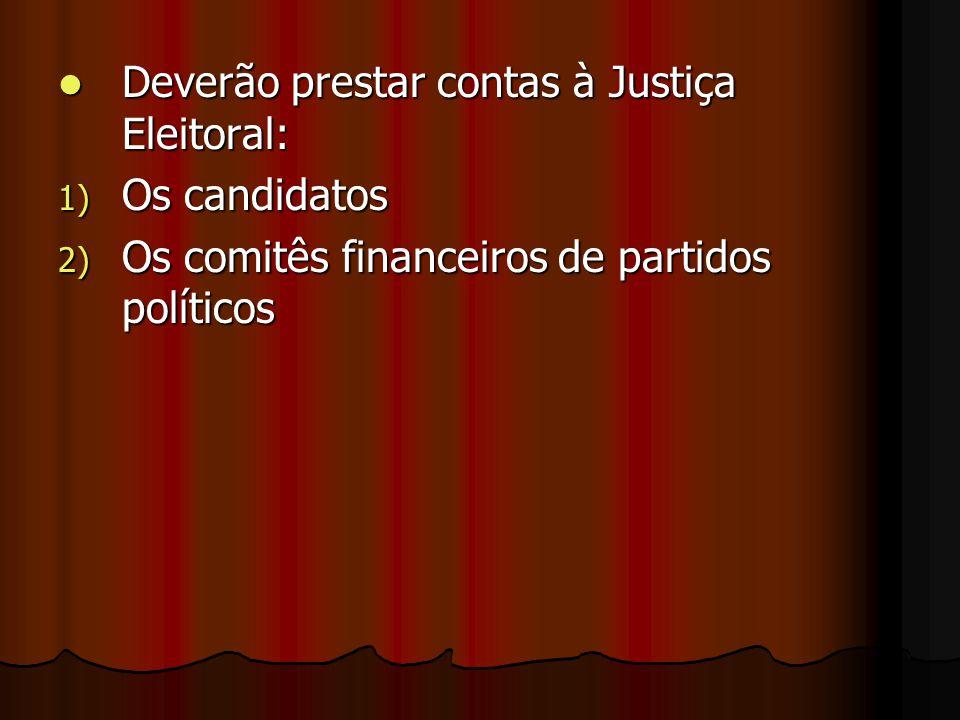 Deverão prestar contas à Justiça Eleitoral: