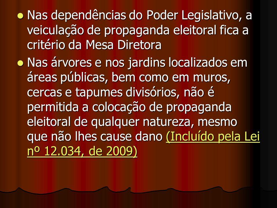 Nas dependências do Poder Legislativo, a veiculação de propaganda eleitoral fica a critério da Mesa Diretora