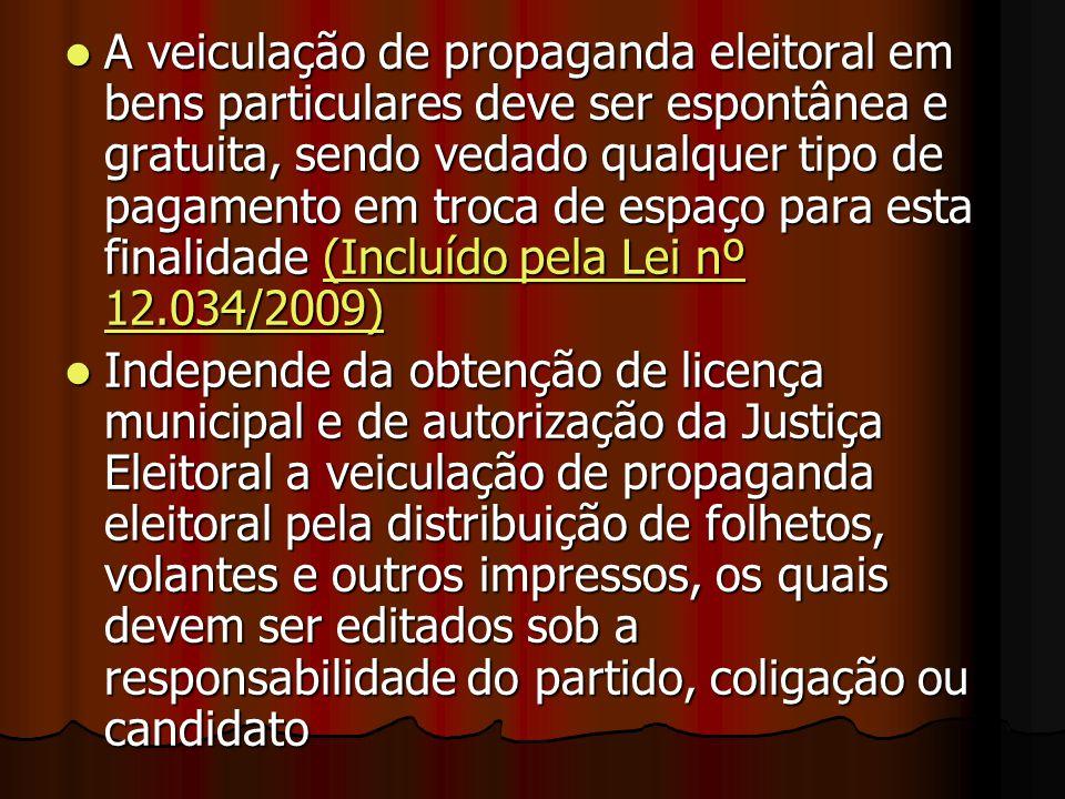 A veiculação de propaganda eleitoral em bens particulares deve ser espontânea e gratuita, sendo vedado qualquer tipo de pagamento em troca de espaço para esta finalidade (Incluído pela Lei nº 12.034/2009)
