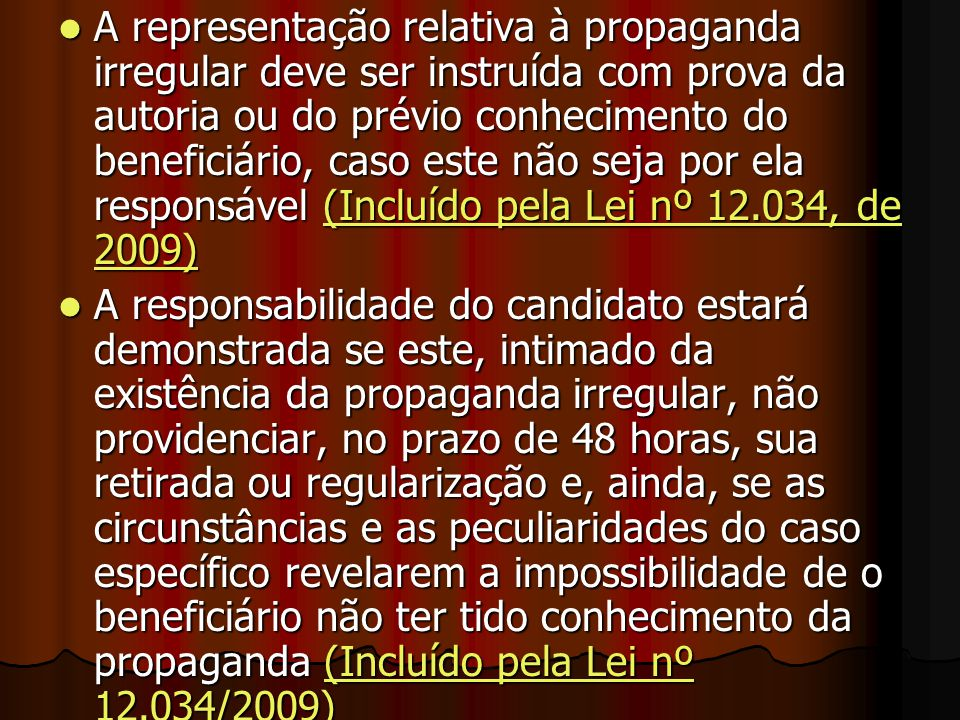 A representação relativa à propaganda irregular deve ser instruída com prova da autoria ou do prévio conhecimento do beneficiário, caso este não seja por ela responsável (Incluído pela Lei nº 12.034, de 2009)