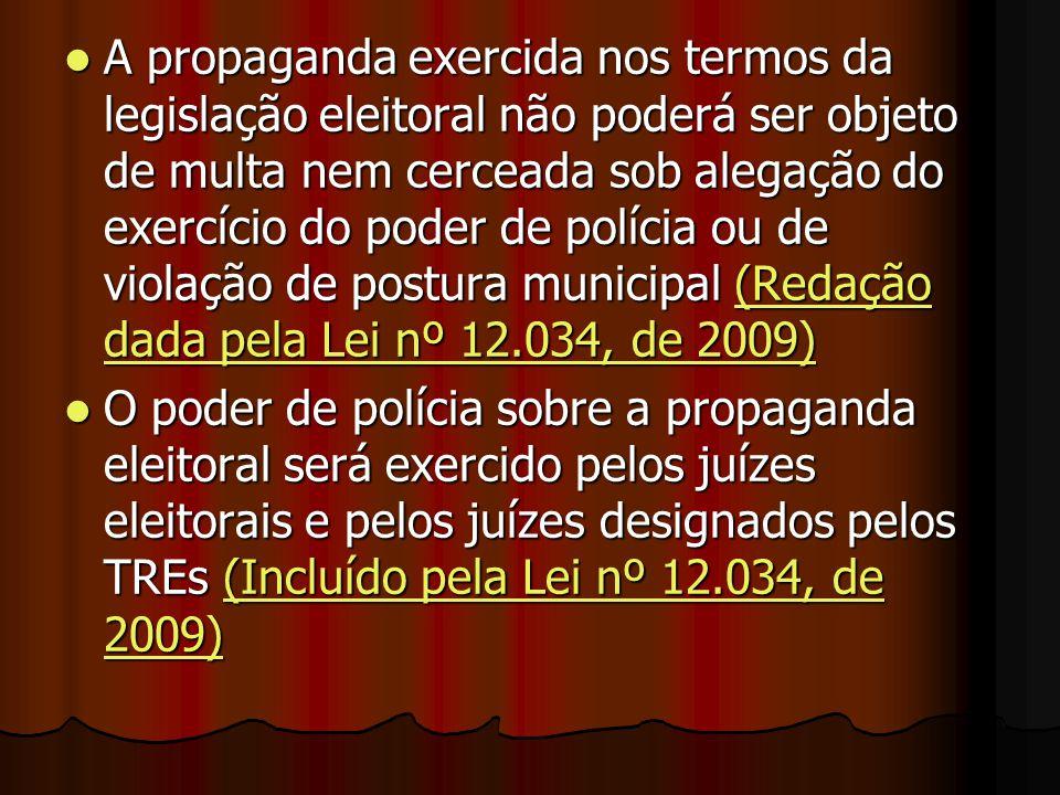 A propaganda exercida nos termos da legislação eleitoral não poderá ser objeto de multa nem cerceada sob alegação do exercício do poder de polícia ou de violação de postura municipal (Redação dada pela Lei nº 12.034, de 2009)