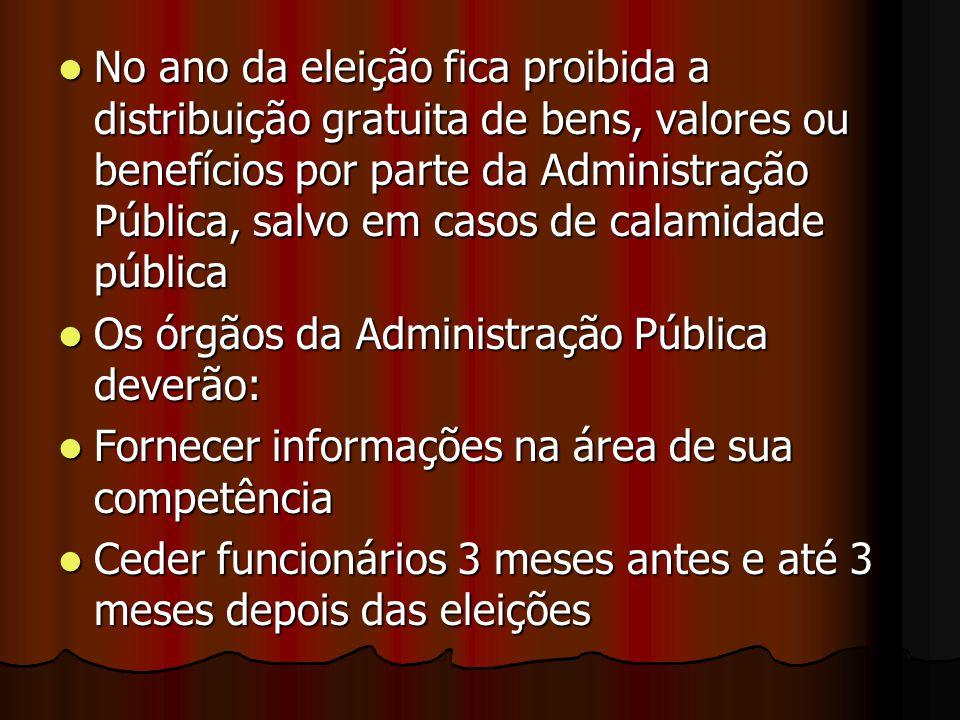 No ano da eleição fica proibida a distribuição gratuita de bens, valores ou benefícios por parte da Administração Pública, salvo em casos de calamidade pública