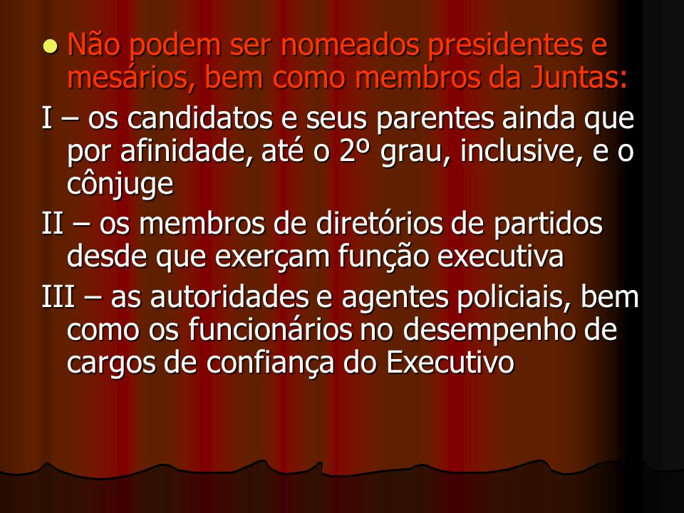 Não podem ser nomeados presidentes e mesários, bem como membros da Juntas: