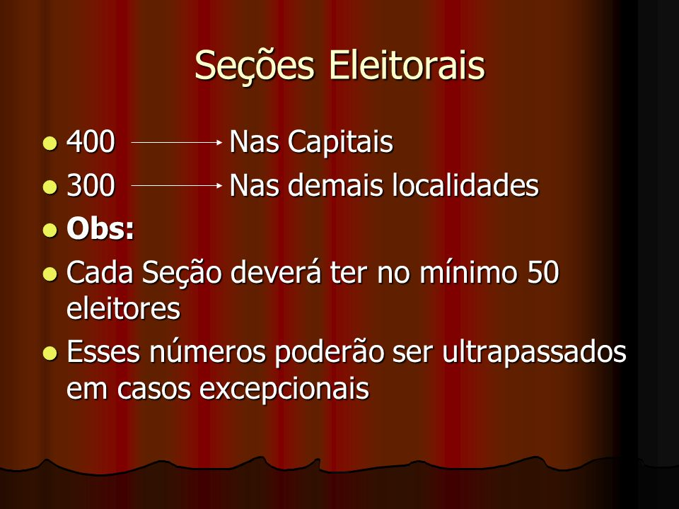 Seções Eleitorais 400 Nas Capitais 300 Nas demais localidades Obs:
