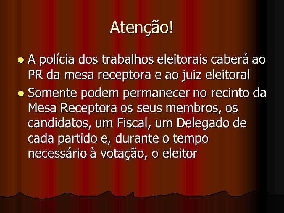 Atenção! A polícia dos trabalhos eleitorais caberá ao PR da mesa receptora e ao juiz eleitoral.