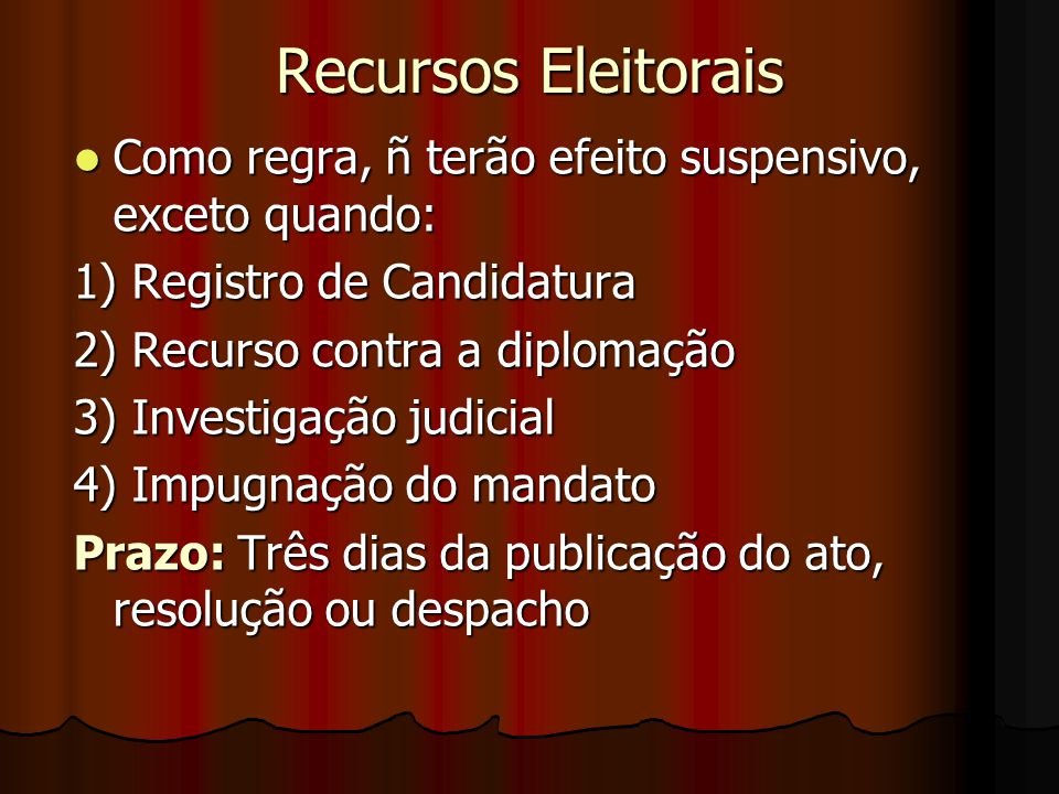 Recursos Eleitorais Como regra, ñ terão efeito suspensivo, exceto quando: 1) Registro de Candidatura.