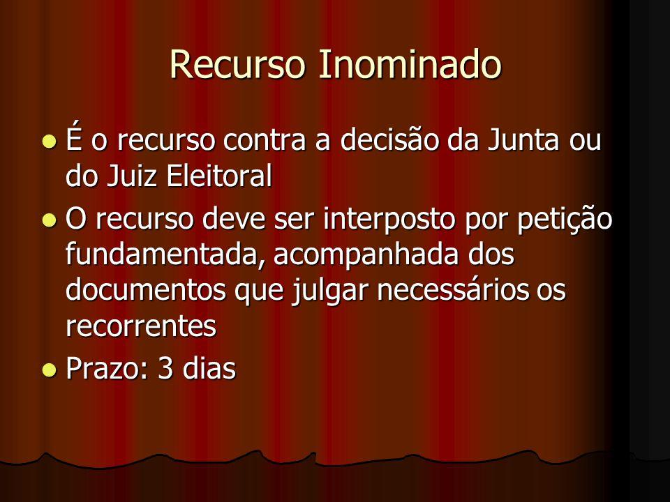 Recurso Inominado É o recurso contra a decisão da Junta ou do Juiz Eleitoral.