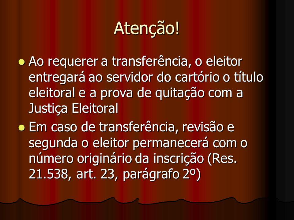 Atenção! Ao requerer a transferência, o eleitor entregará ao servidor do cartório o título eleitoral e a prova de quitação com a Justiça Eleitoral.