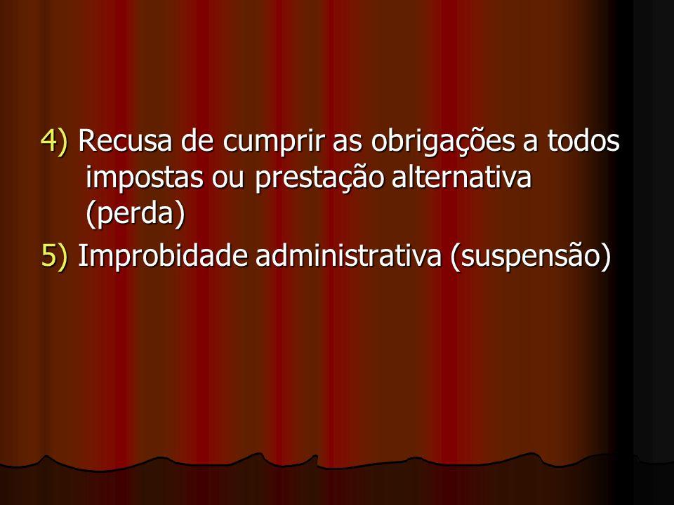4) Recusa de cumprir as obrigações a todos impostas ou prestação alternativa (perda)