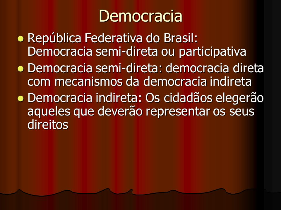 Democracia República Federativa do Brasil: Democracia semi-direta ou participativa.