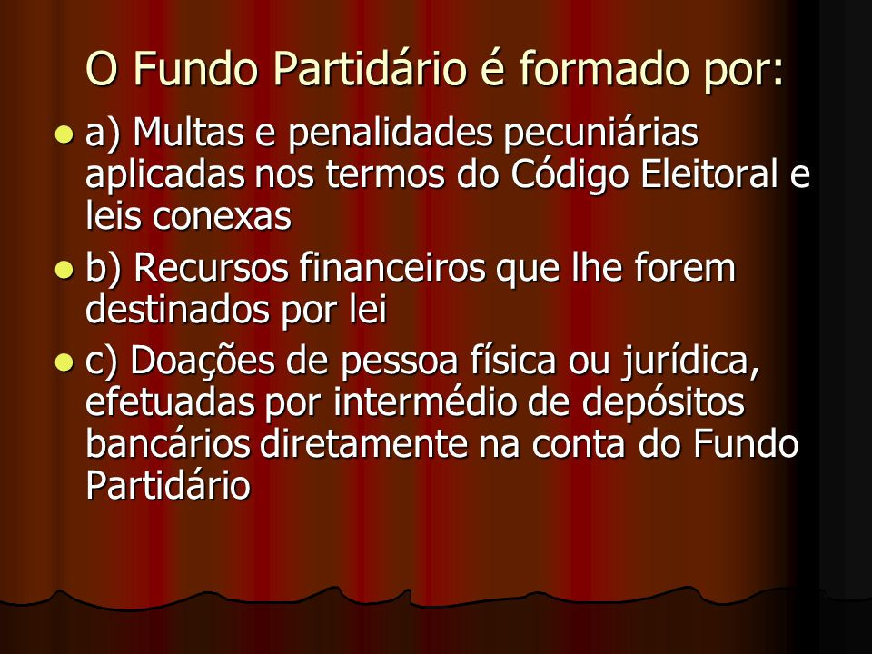 O Fundo Partidário é formado por: