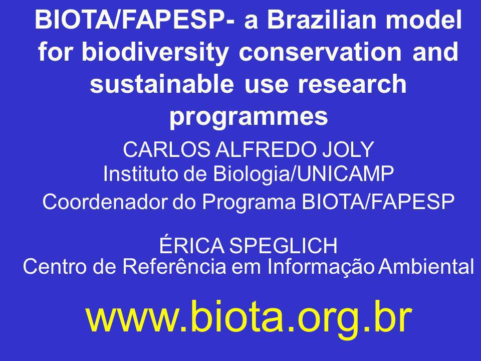 BIOTA/FAPESP- a Brazilian model for biodiversity conservation and sustainable use research programmes