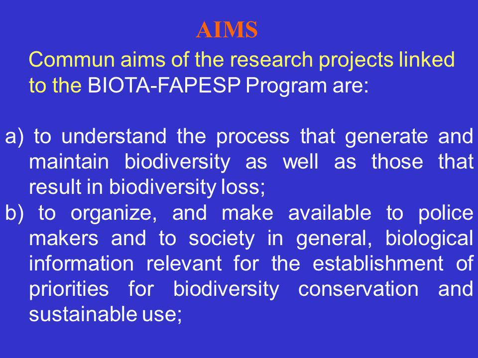 AIMS Commun aims of the research projects linked to the BIOTA-FAPESP Program are: