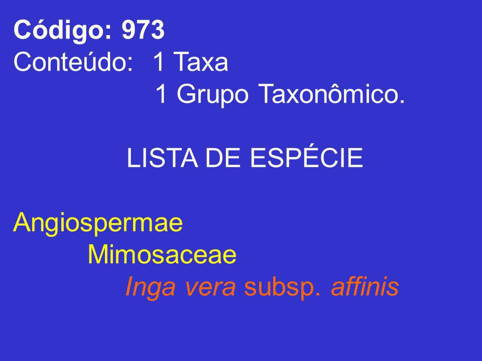 Código: 973Conteúdo: 1 Taxa.1 Grupo Taxonômico. LISTA DE ESPÉCIE.
