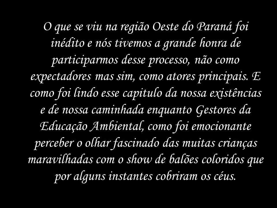 O que se viu na região Oeste do Paraná foi inédito e nós tivemos a grande honra de participarmos desse processo, não como expectadores mas sim, como atores principais.