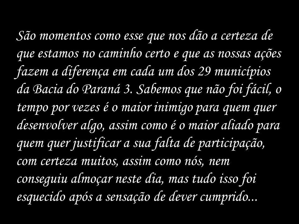 São momentos como esse que nos dão a certeza de que estamos no caminho certo e que as nossas ações fazem a diferença em cada um dos 29 municípios da Bacia do Paraná 3.
