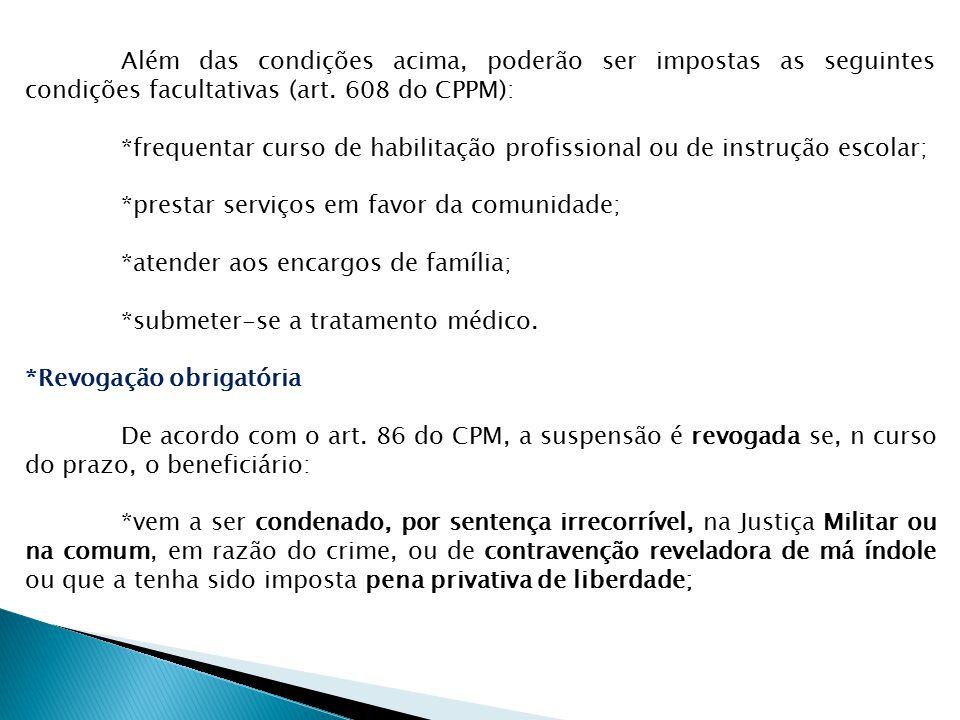 Além das condições acima, poderão ser impostas as seguintes condições facultativas (art. 608 do CPPM):